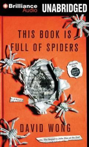 This Book Is Full of Spiders : Seriously, Dude, Don't Touch It - David Wong