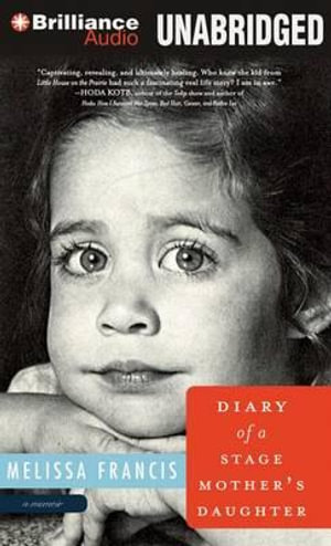 Diary of a Stage Mother's Daughter - Melissa Francis