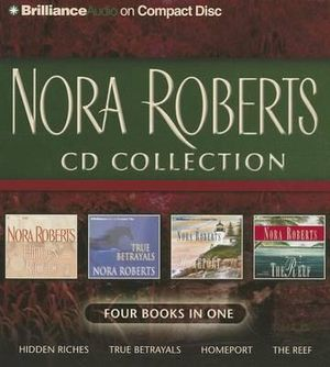 Nora Roberts CD Collection : Hidden Riches/True Betrayals/Homeport/The Reef - Nora Roberts