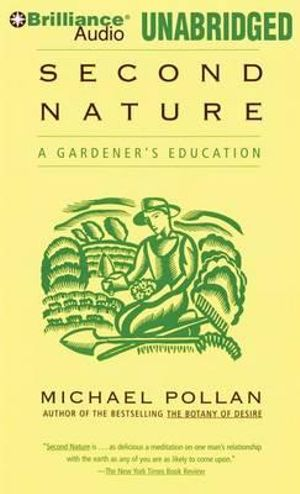 Second Nature : A Gardener's Education - Michael Pollan