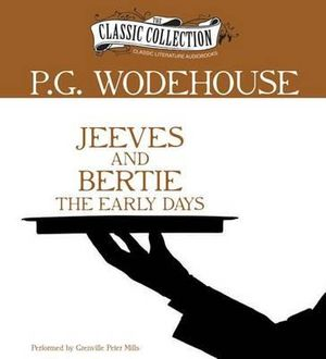 Jeeves and Bertie : The Early Days - P G Wodehouse