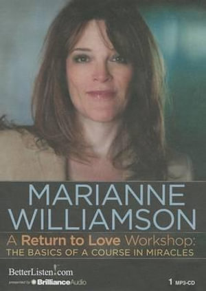 A Return to Love Workshop : The Basics of a Course in Miracles - Marianne Williamson