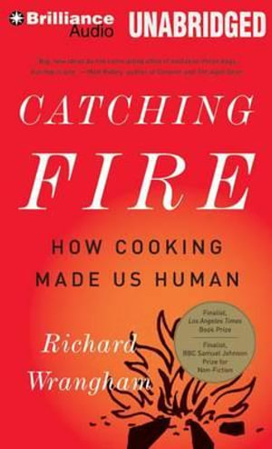Catching Fire : How Cooking Made Us Human - Richard Wrangham