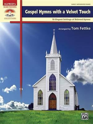 Gospel Hymns with a Velvet Touch : 10 Elegant Settings of Beloved Hymns - Tom Fettke