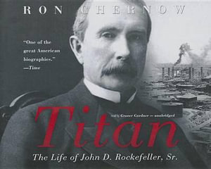 Titan : The Life of John D. Rockefeller, Sr. - Ron Chernow