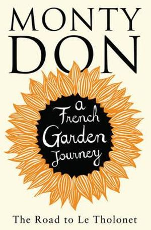 The Road to Le Tholonet : A French Garden Journey - Monty Don