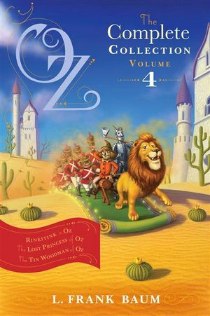 Oz, the Complete Collection Volume 4 : Rinkitink in Oz; The Lost Princess of Oz; The Tin Woodman of Oz - L. Frank Baum