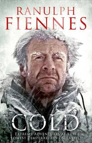 Cold : Extreme Adventures at the Lowest Temperatures on Earth - Sir Ranulph Fiennes