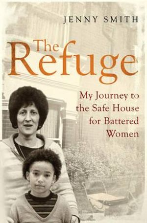 The Refuge : My Journey to the Safe House for Battered Women - Jenny Smith