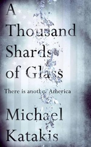 A Thousand Shards of Glass - Michael Katakis