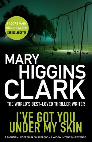I've Got You Under My Skin - Mary Higgins Clark