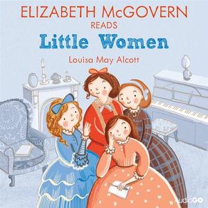 Elizabeth McGovern Reads Little Women (Famous Fiction) - Louisa May Alcott