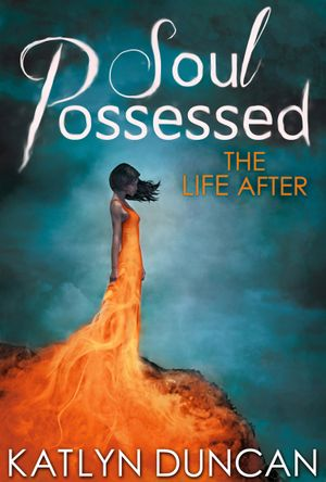 Soul Possessed (The Life After trilogy - Book 2) - Katlyn Duncan