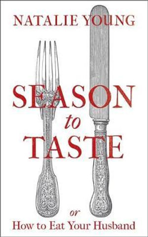 Season to Taste : Or How to Eat Your Husband - Natalie Young