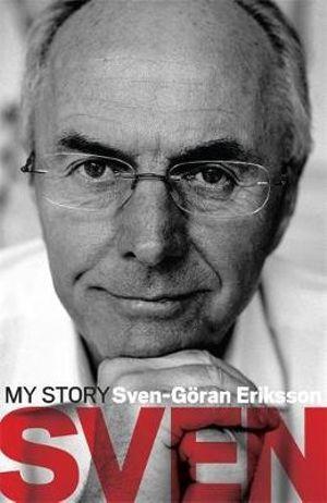 Sven : My Story - Sven-Goran Eriksson