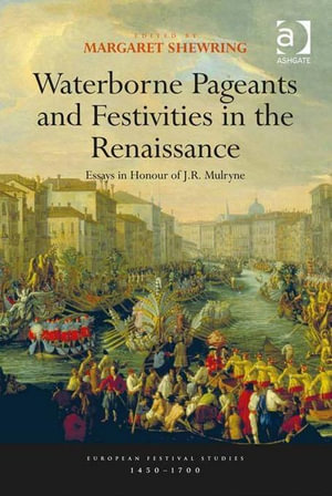 Waterborne Pageants and Festivities in the Renaissance : Essays in Honour of J.R. Mulryne - Margaret Shewring