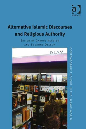 Alternative Islamic Discourses and Religious Authority - Carool Kersten