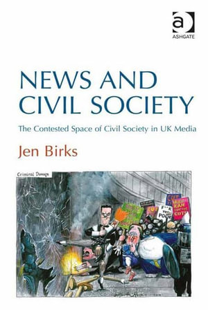 News and Civil Society : The Contested Space of Civil Society in UK Media - Jen Birks
