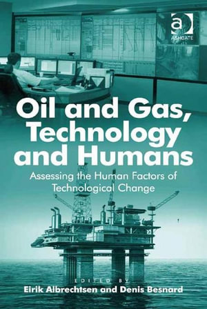 Oil and Gas, Technology and Humans : Assessing the Human Factors of Technological Change - Eirik Albrechtsen