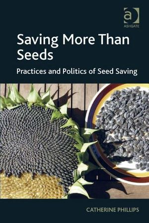Saving More Than Seeds : Practices and Politics of Seed Saving - Catherine Phillips