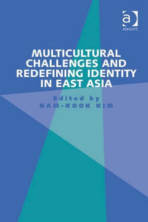 Multicultural Challenges and Redefining Identity in East Asia - Nam-Kook, Dr Kim