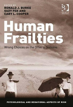 Human Frailties : Wrong Choices on the Drive to Success - Ronald J, Professor Burke