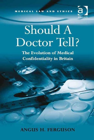 Should A Doctor Tell? : The Evolution of Medical Confidentiality in Britain - Angus  H. Ferguson