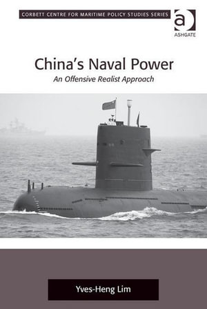China's Naval Power : An Offensive Realist Approach - Yves-Heng, Dr Lim