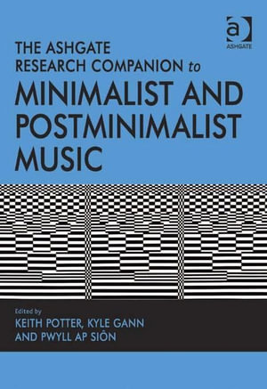 The Ashgate Research Companion to Minimalist and Postminimalist Music - Keith Potter