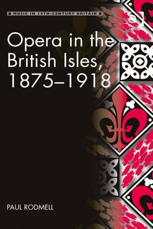 Opera in the British Isles, 1875-1918 - Paul, Dr Rodmell