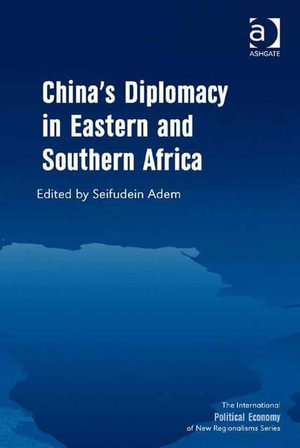 China's Diplomacy in Eastern and Southern Africa - Seifudein, Dr Adem