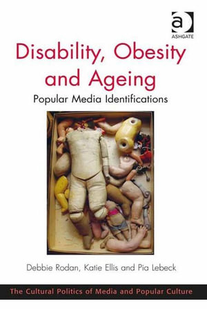 Disability, Obesity and Ageing : Popular Media Identifications - Debbie Rodan