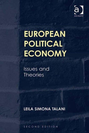 European Political Economy : Issues and Theories - Leila Simona, Dr Talani
