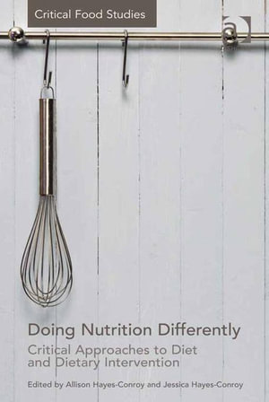 Doing Nutrition Differently : Critical Approaches to Diet and Dietary Intervention - Jessica, Dr Hayes-Conroy