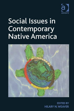 Social Issues in Contemporary Native America : Reflections from Turtle Island - Hilary N, Professor Weaver