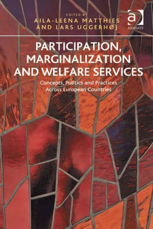 Participation, Marginalization and Welfare Services : Concepts, Politics and Practices Across European Countries - Lars, Assoc Prof Uggerhøj