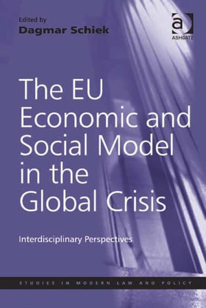 The EU Economic and Social Model in the Global Crisis : Interdisciplinary Perspectives - Dagmar Schiek