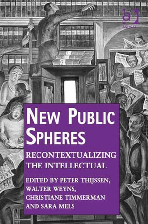 New Public Spheres : Recontextualizing the Intellectual - Peter Thijssen