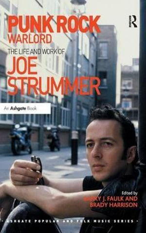 Punk Rock Warlord : The Life and Work of Joe Strummer - Barry Faulk