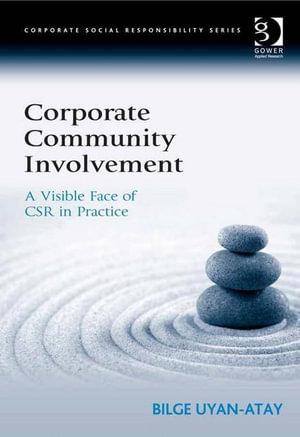 Corporate Community Involvement : A Visible Face of CSR in Practice - Bilge Uyan-Atay