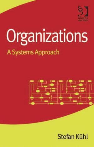 Organizations : A Systems Approach - Stefan, Prof Dr Kühl