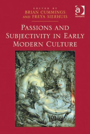 Passions and Subjectivity in Early Modern Culture - Brian Cummings