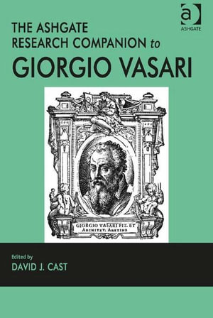 The Ashgate Research Companion to Giorgio Vasari - David J. Cast