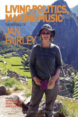 Living Politics, Making Music : The Writings of Jan Fairley - Jan Fairley