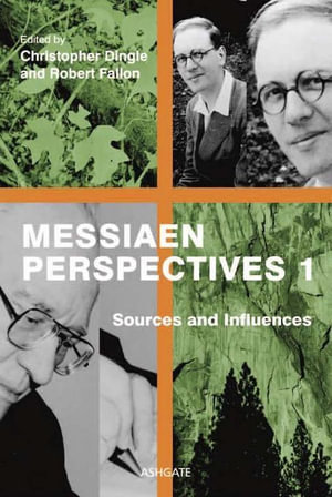 Messiaen Perspectives : Sources and Influences - Christopher Philip Dingle