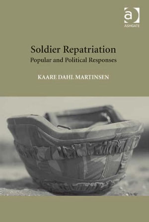 Soldier Repatriation : Popular and Political Responses - Kaare  Dahl Martinsen