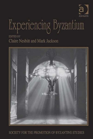 Experiencing Byzantium : Papers from the 44th Spring Symposium of Byzantine Studies, Newcastle and Durham, April 2011 - Claire, Dr Nesbitt