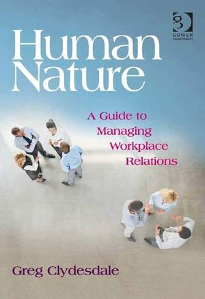 Human Nature : A Guide to Managing Workplace Relations - Greg Clydesdale