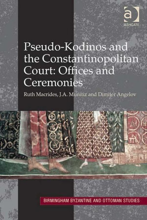 Pseudo-Kodinos and the Constantinopolitan Court : Offices and Ceremonies - J A, Dr Munitiz SJ