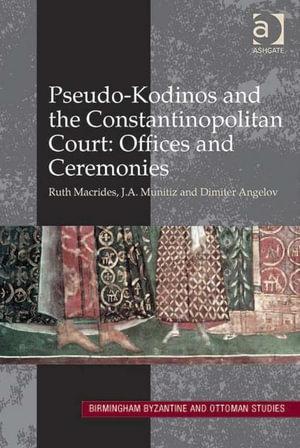 Pseudo-Kodinos : Offices and Ceremonies - Pseudo-Kodinos Angelov Dimiter Macrides